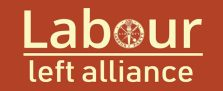 Labour Left Alliance The LLA brings together groups and individuals on the Labour Left in to build a democratic, principled and effective campaigning alliance.